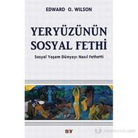 Yeryüzünün Sosyal Fethi - Sosyal Yaşam Dünyayı Nasıl Fethetti-Edward O. Wilson