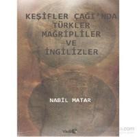 Keşifler Çağında Türkler Mağripliler Ve İngilizler-Nabil Matar
