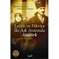 Latife Ve Fikriye: İki Aşk Arasında Atatürk - İsmet Bozdağ
