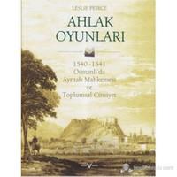 Ahlak Oyunları (Ciltli) (1540 - 1541 Osmanlı'Da Ayntab Mahkemesi Ve Toplumsal Cinsiyet) (Law And Ge-Leslie Peirce