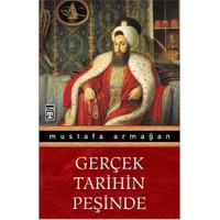 Gerçek Tarihin Peşinde - Mustafa Armağan
