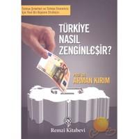Türkiye Nasıl Zenginleşir?-Arman Kırım