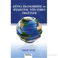 Dünya Ekonomisine ve Siyasetine Yön Veren Örgütler - Yakup Ataş