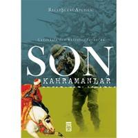 Son Kahramanlar - Çanakkale'Den Kurtuluş Savaşı'Na-Recep Şükrü Apuhan