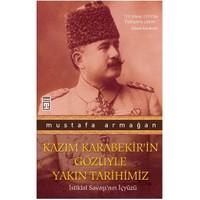 Kazım Karabekir'in Gözüyle Yakın Tarihimiz - Mustafa Armağan