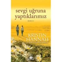 Sevgi Uğruna Yaptıklarımız - Kristin Hannah