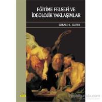 Eğitime Felsefi Ve İdeolojik Yaklaşimlar - Gerald L. Gutek