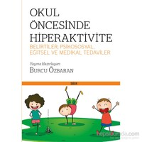 Okul Öncesinde Hiperaktivite (Belirtiler; Psikososyal, Eğitsel Ve Medikal Tedaviler)