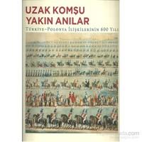 Uzak Komşu Yakın Anılar - Türkiye-Polanya İlişkilerinin 600 Yılı