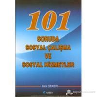 101 Soruda Sosyal Çalışma Ve Hizmetleri-Aziz Şeker