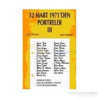 12 Mart 1971''Den Portreler Cilt: 3 Portreler Üzerine Sorular - Eleştiriler - Cevaplar Ve Son Bir D