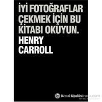İyi Fotoğraflar Çekmek İçin Bu Kitabı Okuyun - Henry Carrol