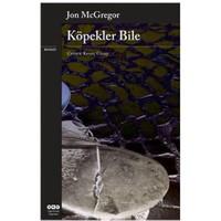 Köpekler Bile - Jon Mcgregor