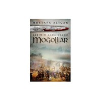 Moğollar: Tarihin Kara Yazısı-Mustafa Alican