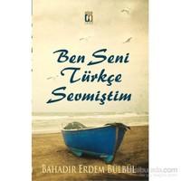 Ben Seni Türkçe Sevdim-Bahadır Erdem Bülbül