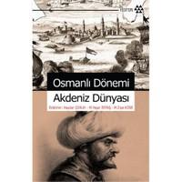 Osmanlı Dönemi Akdeniz Dünyası - M. Ziya Köse