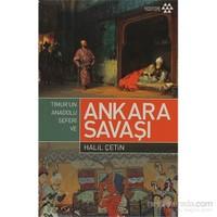 Timur'Un Anadolu Seferi Ve Ankara Savaşı-Halil Çetin
