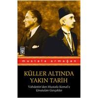 Küller Altında Yakın Tarih 1 - Vahdettin'den Mustafa Kemal'e - Mustafa Armağan