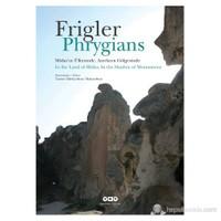 Frigler: Midas'In Ülkesinde, Anıtların Gölgesinde / Phrygians: In The Land Of Midas, In The Shadow-Taciser Tüfekçi Sivas