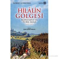 Hilâlin Gölgesi - Rönasans'Ta Türk İmaji (1453-1517)-Robert Schwoebel