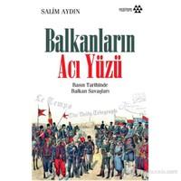 Balkanların Acı Yüzü - Basın Tarihinde Balkan Savaşları-Salim Aydın