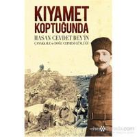 Kıyamet Koptuğunda Hasan Cevdet Bey'in Çanakkale Ve Doğu Cephesi Günlüğü