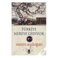 Türkiye Nereye Gidiyor - Metin Aydoğan