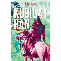 Kubilay Han: Çin'İ Yeniden Yaratan Moğol İmparatoru-John Man