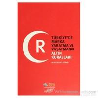 Türkiye'de Marka Yaratma Ve Yaşatmanın Altın Kuralları