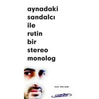 Aynadaki Sandalcı İle Rutin Bir Stereo Monolog
