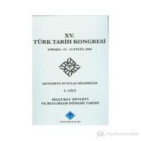15. Türk Tarih Kongresi 3. Cilt Selçuklu Devleti Ve Beylikler Dönemi Tarihi-Kolektif