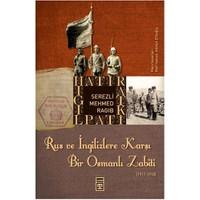 Rus ve İngilizlere Karşı Bir Osmanlı Zabiti - Serezli Mehmed Ragıb