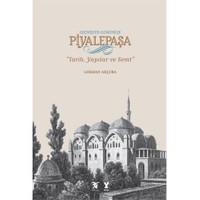 """Geçmişten Günümüze Piyalepaşa """"Tarih, Semt Ve Yapılar"""""""