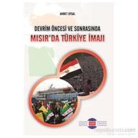 Devrim Öncesi Ve Sonrasında: Mısır'Da Türkiye İmajı-Ahmet Uysal