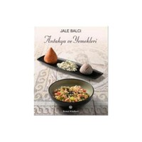 Antakya Ve Yemekleri-Jale Balcı