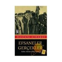 Efsaneler Ve Gerçekler - Küller Altında Yakın Tarih 3 - Mustafa Armağan