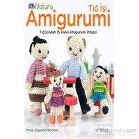 Tığ İşi Amigurumi - Tığ İşinden 15 Farklı Amigurumi Projesi - Maria Alejandra Montero