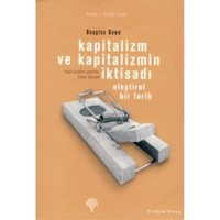 Kapitalizm Ve Kapitalizmin İktisadı - Eleştirel Bir Tarih