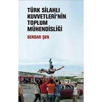 Türk Silahlı Kuvvetleri'nin Toplum Mühendisliği - Serdar Şen