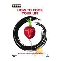 How To Cook Your Life (Hayatınızı Nasil Pişirebilirsiniz)