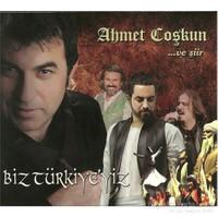 Ahmet Coşkun - Biz Türkiye'yiz