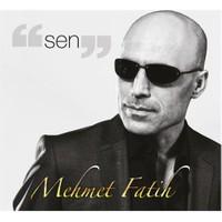 Mehmet Fatih - Sen