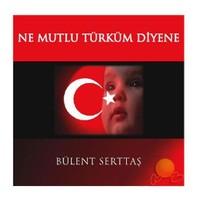 Ne Mutlu Türküm Diyene - Bülent Serttaş