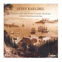 Aydın Karlıbel - Piyano İçin Bir Türk Tarihi Albümü Cd