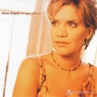 Alıson Krauss - Forget About It