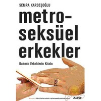 Metroseksüel Erkekler / Bakımlı Erkeklerin Kitabı-Semra Kardeşoğlu