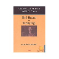 Ord. Prof. Dr. M. Fuad Köprülü'nün İlmi Hayatı Ve Tarihçiliği