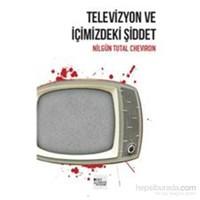 Televizyon İçimizdeki Şiddet-Nilgün Tutal Cheviron