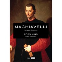 Machiavelli - İktidar Filozofu - Ross King