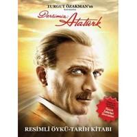 Dersimiz: Atatürk - Resimli Öykü / Tarih Kitabı - Turgut Özakman